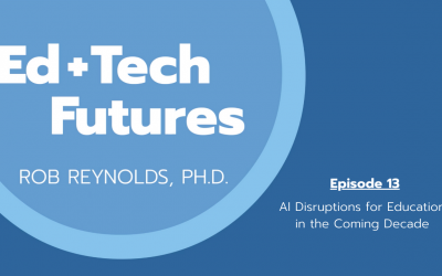Episode 13: AI Disruptions for Education in the Coming Decade