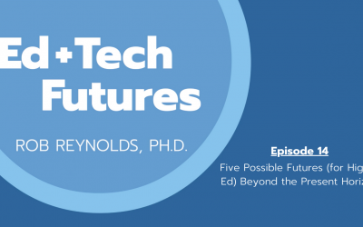 Episode 14: Five Possible Futures (for Higher Ed) Beyond the Current Horizon