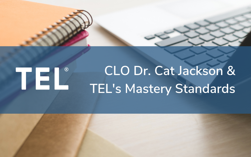 Chief Learning Officer Dr. Cat Jackson and TEL's Mastery Standards